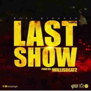 Kofi Kinaata - Last Show (Prod. by Willis Beatz)